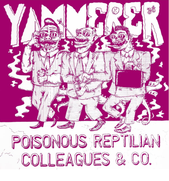 Yammerer Poisonous Reptilian Colleagues & Co